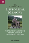 The Landscape of Historical Memory: The Politics of Museums and Memorial Culture in Post–Martial Law Taiwan Cover Image