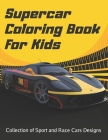 Supercar Coloring Book For Kids: ollection Of Amazing Sport & Luxury Cars Featuring Lamborghini, Bugatti, BMW, Ferrari, Porsche, etc - Activity Book F Cover Image