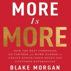 More Is More: How the Best Companies Go Farther and Work Harder to Create Knock-Your-Socks-Off Customer Experiences Cover Image