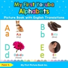 My First Yoruba Alphabets Picture Book with English Translations: Bilingual Early Learning & Easy Teaching Yoruba Books for Kids Cover Image