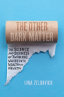 The Other Dark Matter: The Science and Business of Turning Waste into Wealth and Health Cover Image