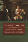 Colored Travelers: Mobility and the Fight for Citizenship Before the Civil War Cover Image