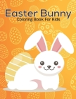 Easter Bunny Coloring Book For Kids: This Coloring Book Helps To Remove The Stress And Give You Relaxation. Cover Image