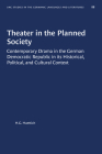 Theater in the Planned Society: Contemporary Drama in the German Democratic Republic in Its Historical, Political, and Cultural Context (University of North Carolina Studies in Germanic Languages a #88) Cover Image