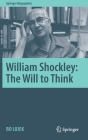 William Shockley: The Will to Think (Springer Biographies) Cover Image