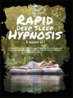 Rapid Deep Sleep Hypnosis: 2 books in 1 A Complete Compendium to Help Adults Fall Asleep. Improve the Quality of Your Sleep with Mindfulness Medi Cover Image