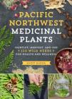 Pacific Northwest Medicinal Plants: Identify, Harvest, and Use 120 Wild Herbs for Health and Wellness Cover Image