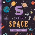 S Is for Space: A Space ABC Primer Cover Image