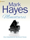 Mark Hayes Miniatures: Short Selections for the Church Pianist Cover Image