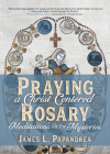 Praying a Christ-Centered Rosary: Meditations on the Mysteries Cover Image