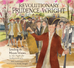 Revolutionary Prudence Wright: Leading the Minute Women in the Fight for Independence Cover Image