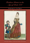 Fashion Prints in the Age of Louis XIV: Interpreting the Art of Elegance (Costume Society of America Series) Cover Image