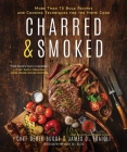 Charred & Smoked: More Than 75 Bold Recipes and Cooking Techniques for the Home Cook Cover Image