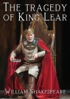 The tragedy of King Lear: A tragedy by William Shakespeare Cover Image
