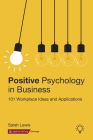 Positive Psychology in Business: 101 Workplace Ideas and Applications Cover Image