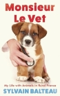 Monsieur Le Vet: My Life with Animals in Rural France Cover Image