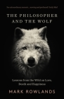 The Philosopher and the Wolf: Lessons from the Wild on Love, Death and Happiness Cover Image