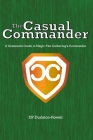 The Casual Commander: A Grassroots Guide to Magic: The Gathering's Commander Cover Image