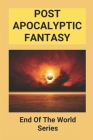 Post Apocalyptic Fantasy: End Of The World Series: Post Apocalyptic Books Cover Image