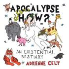 Apocalypse How?: An Existential Bestiary Cover Image