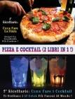 Pizza E Cocktail - (2 Books in 1) - Libro in Italiano Contenente Le Migliori Ricette Di Bar E Di Cucina - Full Color Hardback / Rigid Cover - Italian Cover Image