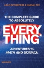 The Complete Guide to Absolutely Everything (Abridged): Adventures in Math and Science Cover Image