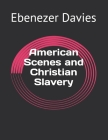 American Scenes and Christian Slavery Cover Image