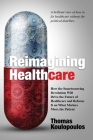 Reimagining Healthcare: How the Smartsourcing Revolution Will Drive the Future of Healthcare and Refocus It on What Matters Most, the Patient Cover Image