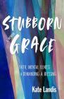 Stubborn Grace: Faith, Mental Illness, and Demanding a Blessing Cover Image