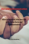Sex and Communication: How to Improve your Sex Life with Kama Sutra and Communication Cover Image