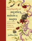 Encyclopedia of Mystics, Saints & Sages: A Guide to Asking for Protection, Wealth, Happiness, and Everything Else! Cover Image