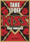 Take It Off: KISS Truly Unmasked Cover Image