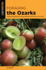 Foraging the Ozarks: Finding, Identifying, and Preparing Edible Wild Foods in the Ozarks Cover Image