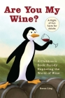 Are You My Wine?: A Children's Book Parody for Adults Exploring the World of Wine Cover Image