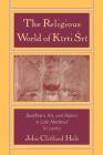 The Religious World of Kirti Sri: Buddhism, Art, and Politics of Late Medieval Sri Lanka Cover Image