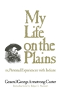 My Life on the Plains: or, Personal Experiences with Indians (Western Frontier Library #52) Cover Image