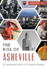 The:  Rise of Asheville: An Exceptional History of Community Building Cover Image