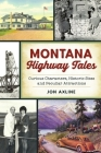 Montana Highway Tales: Curious Characters, Historic Sites and Peculiar Attractions (History & Guide) Cover Image