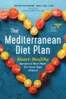 The Mediterranean Diet Plan: Heart-Healthy Recipes & Meal Plans for Every Type of Eater Cover Image