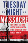 Tuesday Night Massacre: Four Senate Elections and the Radicalization of the Republican Party Cover Image