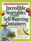 Incredible Vegetables from Self-Watering Containers: Using Ed's Amazing POTS System Cover Image