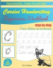 Cursive Handwriting Beginners Workbook: learn how to write cursive handwriting step by step practice book for kids, teens or adults children's teachin Cover Image