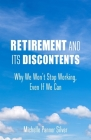 Retirement and Its Discontents: Why We Won't Stop Working, Even If We Can Cover Image