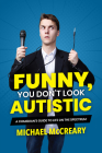 Funny, You Don't Look Autistic: A Comedian's Guide to Life on the Spectrum Cover Image