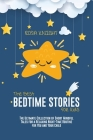 The Best Bedtime Stories for Kids: The Ultimate Collection of Short Mindful Tales for a Relaxing Night-Time Routine for You and Your Child Cover Image