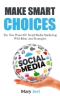 Make Smart Choices: The New Power Of Social Media Marketing With Ideas And Strategies Cover Image