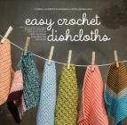 Easy Crochet Dishcloths: Learn to Crochet Stitch by Stitch with Modern Stashbuster Projects Cover Image