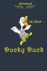 Ducky Duck Let's Quack Notebook: Cute Duck Lined Journal, Perfect Gift For Duck Lovers,120 Pages, Glossy Cover. Cover Image