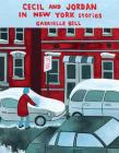 Cecil and Jordan in New York: Stories by Gabrielle Bell Cover Image