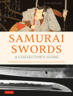 Samurai Swords - A Collector's Guide: A Comprehensive Introduction to History, Collecting and Preservation - Of the Japanese Sword Cover Image